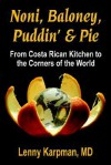 Noni Baloney, Puddin' & Pie: From Costa Rican Kitchen to the Corners of the World - Lenny Karpman