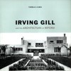 Irving Gill and the Architecture of Reform: A Study in Modernist Architectural Culture - Thomas S. Hines