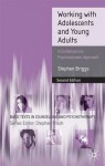 Working with Adolescents and Young Adults: A Contemporary Psychodynamic Approach - Stephen Briggs, Stephen Frosh