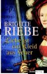 Liebe ist ein Kleid aus Feuer - Brigitte Riebe