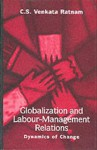 Globalization and Labour-Management Relations: Dynamics of Change - C.S. Venkata Ratnam
