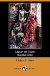 Under the Rose (Illustrated Edition) (Dodo Press) - Frederic Isham