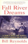 Fall River Dreams: A Team's Quest for Glory, A Town's Search for It's Soul - Bill Reynolds