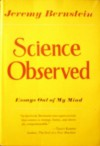 Science Observed: Essays Out of My Mind - Jeremy Bernstein