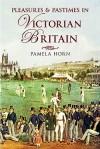Pleasures & Pastimes in Victorian Britain - Pamela Horn