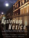 Mysterious Mexico: A History of Ghosts, Legends, and Perplexing Places across the Mexican States - Charles River Editors, Gustavo Vazquez-Lozano