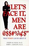 """Let's Face It, Men Are @$$#%/$"": What Women Can Do about It - Joseph W. Rock, Barry L. Duncan"