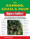 The Bamboo, Grass & Palm Specialist: The Essential Guide to Selecting, Growing and Propagating Bamboos, Grasses and Palms - David Squire, Alan Bridgewater, Gill Bridgewater