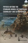 Physics Beyond The Standard Models Of Particles, Cosmology And Astrophysics: Proceedings Of The Fifth International Conference Beyond 2010 - Hans Volker Klapdor-Kleingrothaus, I. V. Krivosheina, R. Viollier