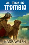 You Make Me Tremble - Karis Walsh