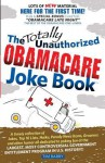 The Totally Unauthorized Obamacare Joke Book - Tim Barry, George Foster