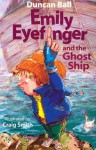 Emily Eyefinger and the Ghost Ship - Duncan Ball