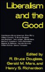 Liberalism and the Good - R. Bruce Douglass, Gerald M. Mara, Henry S. Richardson