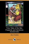 Fairy Tales Of The Slav Peasants And Herdsmen (Illustrated Edition) (Dodo Press) - Aleksander Chodźko, Emily J . Harding, Emily J. Harding, Alex Chodsko