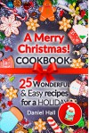 A Merry Christmas!Cookbook: 25 wonderful and easy recipes for a holiday. - Daniel Hall