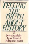 Telling the Truth about History - Joyce Appleby, Lynn Hunt, Margaret Jacob