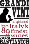 Grandi Vini: An Opinionated Tour of Italy's 89 Finest Wines - Joe Bastianich