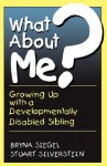 What About Me?: Growing Up With A Developmentally Disabled Sibling - Bryna Siegel, Stuart Silverstein, Glen R. Elliott