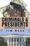 Criminals & Presidents: The Adventures of a Secret Service Agent - Tim Wood