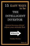 15 Easy Ways to be an intelligent investor: Summary of the ways be the Intelligent Investor (Benjamin Graham Warren buffet) , investing for beginners - Sam B Miller II