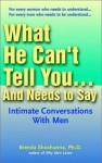 What He Can't Tell you...and Needs to Say - Brenda Shoshanna, Brenda Schaeffer