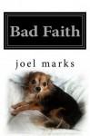 Bad Faith: A Philosophical Memoir - Joel Marks