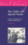 The Child with Special Needs: Letters and Essays on Curative Education - Karl König, Peter Selg