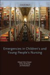 Emergencies in Children's and Young People's Nursing (Emergencies in...) - Jim Richardson, Gill McEwing, E.A. Glasper