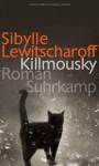Killmousky: Roman - Sibylle Lewitscharoff