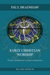 Early Christian Worship: A Basic Introduction to Ideas and Practice: Second Edition - Paul Bradshaw