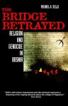 The Bridge Betrayed: Religion and Genocide in Bosnia - Michael A. Sells