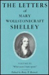 The Letters of Mary Wollstonecraft Shelley: What Years I Have Spent! - Betty T. Bennett
