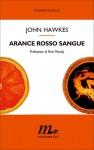 Arance rosso sangue - John Hawkes, Adelaide Cioni, Rick Moody