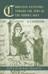 Christian Attitudes Toward the Jews in the Middle Ages: A Casebook - Michael Frassetto