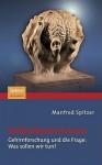 Selbstbestimmen: Gehirnforschung Und Die Frage: Was Sollen Wir Tun? - Manfred Spitzer