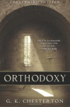 Orthodoxy: Centennial Edition - G. K. Chesterton