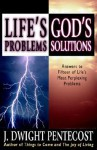 Life's Problems--God's Solutions: Answers to Fifteen of Life's Most Perplexing Problems - J. Dwight Pentecost
