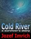 Cold River: A Survivor's Story - Jozef Imrich
