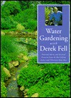 Water Gardening with Derek Fell: Practical Advice and Personal Favorites from the Best-Selling Author and Television Show Host - Derek Fell