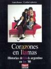 Corazones en llamas: Historias del rock argentino en los '80 - Laura Ramos, Cynthia Lejbowicz