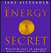 The Energy Secret: Practical Techniques for Understanding and Directing Vital Energy - Jane Alexander
