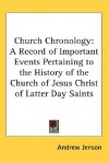 Church Chronology: A Record of Important Events Pertaining to the History of the Church of Jesus Christ of Latter Day Saints - Andrew Jenson