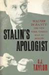 Stalin's Apologist: Walter Duranty: The New York Times's Man in Moscow - S.J. Taylor