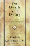 On Death and Dying: What the Dying Have to Teach Doctors, Nurses, Clergy, and Their Own Families - Elisabeth Kübler-Ross
