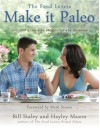 Make it Paleo: Over 200 Grain Free Recipes For Any Occasion - Bill Staley, Hayley Mason, Mark Sisson