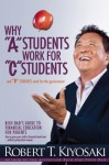 "Why ""A"" Students Work for ""C"" Students and ""B"" Students Work for the Government: Rich Dad's Guide to Financial Education for Parents - Robert T. Kiyosaki"