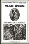 War Dogs: A History of Loyalty and Heroism - Michael G. Lemish