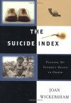 Suicide Index, The: Putting My Father's Death in Order - Joan Wickersham