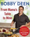 From Mama's Table to Mine: Everybody's Favorite Comfort Foods at 350 Calories or Less - Bobby Deen, Melissa Clark