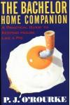 The Bachelor Home Companion: A Practical Guide to Keeping House Like a Pig (O'Rourke, P. J.) - P.J. O'Rourke, Alan Rose